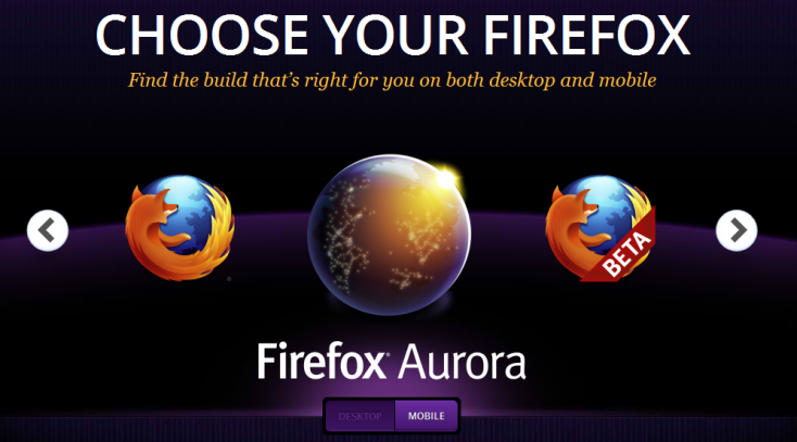 Get the latest features! Get Firefox Aurora!