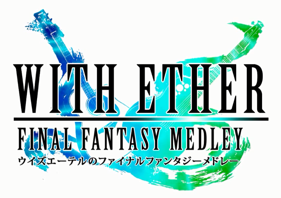 Final Fantasy Medley by With Ether
